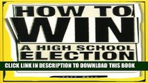 [PDF] How To Win a High School Election : Advice and Ideas from Over 1,000 High School Seniors