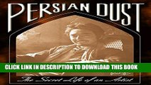 [New] Persian Dust: The Secret Life of an Artist Exclusive Online