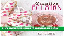[PDF] Creative Eclairs: Over 30 Fabulous Flavours and Easy Cake Decorating Ideas for Eclairs and