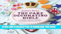 [PDF] The Cake Decorating Bible: Simple Steps to Creating Beautiful Cupcakes, Biscuits, Birthday