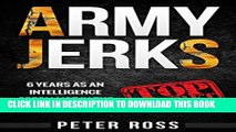 [PDF] Army Jerks: 6 Years as an Intelligence Specialist in the Australian Army Full Online