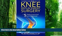 Big Deals  Taking the FEAR Out of Knee Replacement Surgery: Top 5 Fears Examined and Explained