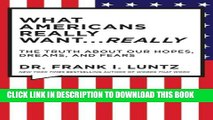 [PDF] The What Americans Really Want...Really: Revised Edition: The Truth About Our Hopes, Dreams,