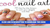 [PDF] Cool Nail Art: 30 Step-by-Step Designs to Rock Your Fingers and Toes Full Online[PDF] Cool