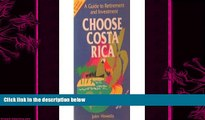 complete  Choose Costa Rica: A Guide to Retirement and Investment (Choose Costa Rica for