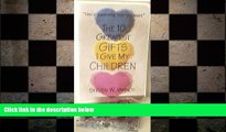 "READ book  The 10 Greatest Gifts I Give My Children: ""This Is Parenting From the Heart"" READ"