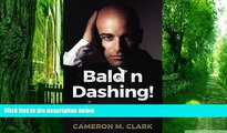 Big Deals  Bald n Dashing!: Hair Loss by Chance, Bald by Choice!  Best Seller Books Most Wanted