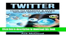 Read Twitter: How To Market   Make Money With Twitter (Social Media Twitter Business Marketing