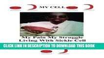 [PDF] My Cell MY Pain My Struggle Living My Life Living With Sickle Cell Disease (MY CELL STILL