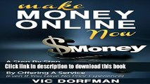 PDF Make Money Online NOW: A Step By Step Guide To Earning Your First Dollars Online By Offering A