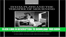 [PDF] Sylvia Plath and the Theatre of Mourning (Oxford English Monographs) Popular Colection