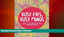 READ BOOK  Busy Eyes, Busy Minds: Adult Coloring Book Inspirational (Inspirational Coloring and