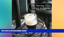 READ book  The Parting Glass : A Toast to the Traditional Pubs of Ireland (Irish Pubs)  BOOK