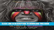 "[PDF] Ultimate Warrior: A Life Lived Forever: A Life Lived ""Forever"" Full Online"