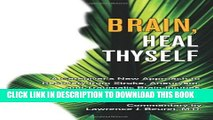 [PDF] Brain, Heal Thyself: A Caregiver s New Approach to Recovery from Stroke, Aneurysm and