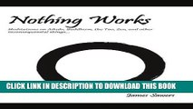 [PDF] Nothing Works: Meditations on Aikido, Buddhism, the Tao, Zen, and other Popular