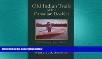 READ book  Old Indian Trails of the Canadian Rockies: 100th Anniversary Limited Edition (Mountain