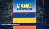 Big Deals  Manic Depression: How to Live While Loving a Manic Depressive  Free Full Read Most Wanted