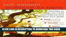 New Book The Self-Esteem Workbook for Teens: Activities to Help You Build Confidence and Achieve