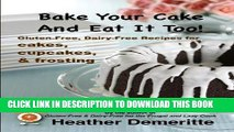 [PDF] Bake Your Cake and Eat it Too!: Gluten-Free and Dairy-Free Cakes, Cupcakes, and Frosting
