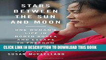 [PDF] Stars Between the Sun and Moon: One Woman s Life in North Korea and Escape to Freedom