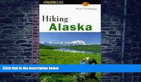 Must Have PDF  Hiking Alaska (State Hiking Series)  Best Seller Books Most Wanted