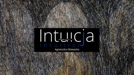 Intuition / Intuicja 2016 - paintings of / malarstwo Agnieszka Glowacka