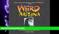 complete  Weird Arizona: Your Travel Guide to Arizona s Local Legends and Best Kept Secrets