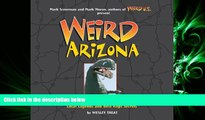 behold  Weird Arizona: Your Travel Guide to Arizona s Local Legends and Best Kept Secrets