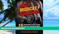 Big Deals  Fast Muscle Building: 15 Bodybuilding Secrets to Grow Drug-Free Lean Muscle Mass Using
