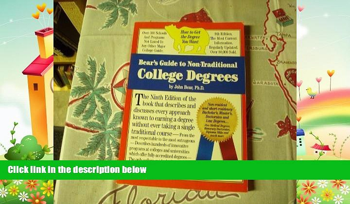 complete  Bear s Guide to Non-Traditional College Degrees (Bear s Guide to Earning Degrees by