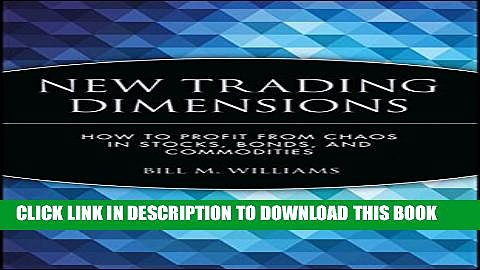 [PDF] New Trading Dimensions: How to Profit from Chaos in Stocks, Bonds, and Commodities Full Online