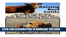 [PDF] Raising Beef Cattle: 20 Useful Tips On How To Start A Cattle Farm And  Make Money Raising