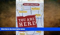 EBOOK ONLINE  You Are Here: A Straight-Shooting Guide to Mapping Your Future by Danny Holland
