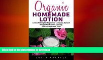 FAVORITE BOOK  Organic Homemade Lotion: Lotion Making For Beginners - Amazing Natural Recipes For
