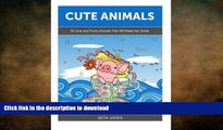 READ BOOK  Cute Animals: 50 Cute and Funny Animals That Will Make You Smile (Cute Animals,  funny