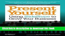 Read Present Yourself: Using SlideShare to Grow Your Business  Ebook Free