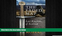 EBOOK ONLINE  The Faded Map: The Lost Kingdoms of Scotland by Alistair Moffat (6-Mar-2014)