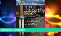 READ book  The Faded Map: The Lost Kingdoms of Scotland by Alistair Moffat (6-Mar-2014)