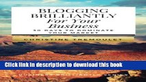 Read Blogging Brilliantly For Your Business: 30 Days to Dominate Your Market (Business Brilliantly