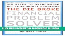 [PDF] The Die Broke Financial Problem Solver: Six Steps to Overcoming All Your Money Problems Full
