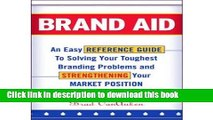 Read Brand Aid: An Easy Reference Guide to Solving Your Toughest Branding Problems and