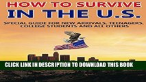 [New] How to survive in the U.S.: SPECIAL GUIDE FOR NEW ARRIVALS, TEENAGERS, COLLEGE STUDENTS AND
