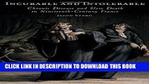 [Read PDF] Incurable and Intolerable: Chronic Disease and Slow Death in Nineteenth-Century France