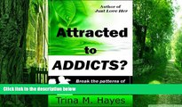 Big Deals  Attracted to ADDICTS? Break the Patterns of Codependent, Unhealthy Relationships  Best