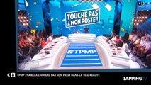 TPMP : Nabilla choquée par ses débuts dans la télé-réalité (Vidéo)