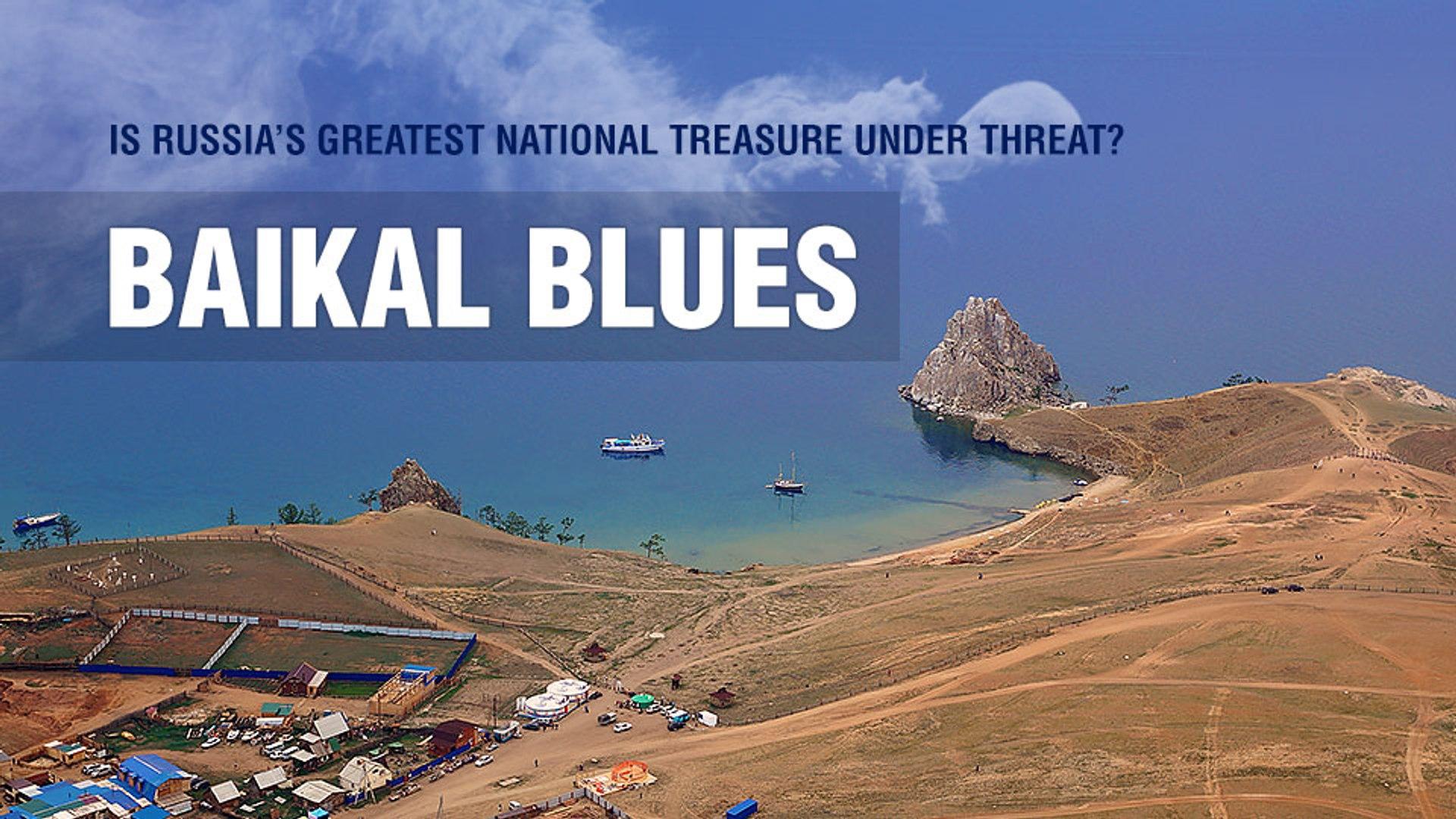 Baikal Blues.  Is Russia's greatest national treasure under threat?