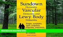 Big Deals  Sundown Dementia, Vascular Dementia and Lewy Body Dementia Explained. Stages, Symptoms,