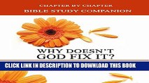 [PDF] Why Doesn t God Fix It? Bible Study Companion: Chapter by Chapter Companion Study for Why