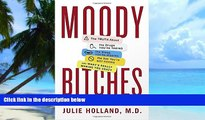 Big Deals  Moody Bitches: The Truth About the Drugs You re Taking, The Sleep You re Missing, The